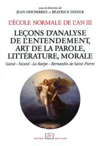 Jean Dhombres et Béatrice Didier - L'Ecole normale de l'an III - Tome 4, Leçons d'analyse de l'entendement, art de la parole, littérature, morale.