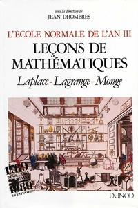 Jean Dhombres - L'Ecole Normale de l'an III - Leçons de mathématiques-Laplace, Lagrange, Monge.
