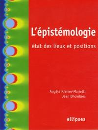 Jean Dhombres et Angèle Kremer-Marietti - L'épistémologie : état des lieux et positions.