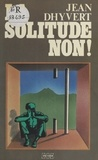 Jean Dhyvert - La Solitude, non !.