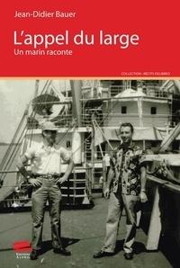 Jean-Didier Bauer - L'appel du large - Un marin raconte.
