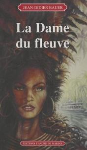 Jean-Didier Bauer - La dame du fleuve.