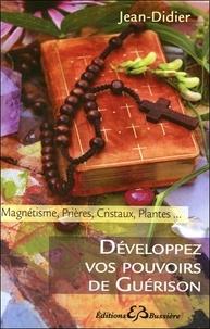 Jean-Didier - Développez vos pouvoirs de guérison - Magnétisme, prières, cristaux, plantes....