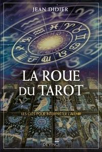 Jean-Didier - La Roue du Tarot - Les clés pour interpréter l'avenir.