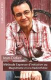 Jean-Didier - Méthode expresse d'initiation au magnétisme et à la radiesthésie.