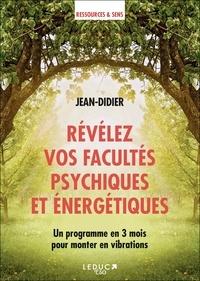 Jean-Didier - Révélez vos facultés psychiques et énergétiques - Un programme en 3 mois pour monter en vibrations.