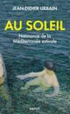 Jean-Didier Urbain - Au soleil - Naissance de la Méditerranée estivale.
