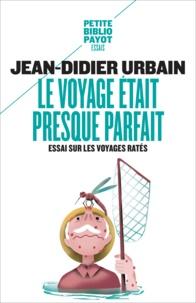 Jean-Didier Urbain - Le voyage était presque parfait - Essai sur les voyages ratés.