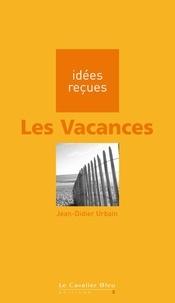 Jean-Didier Urbain - Les Vacances - idées reçues sur les vacances.