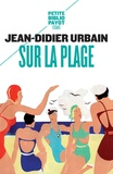 Jean-Didier Urbain - Sur la plage - Moeurs et coutumes balnéaires (XIXe-XXe siècles).