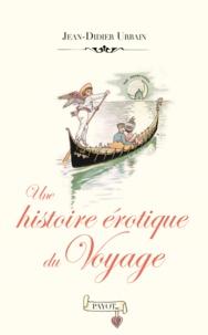 Jean-Didier Urbain - Une histoire érotique du voyage.
