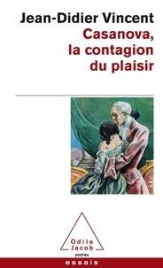 Jean-Didier Vincent - Casanova - La contagion du plaisir.