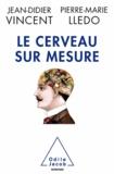 Jean-Didier Vincent et Pierre-Marie Lledo - Cerveau sur mesure (Le).