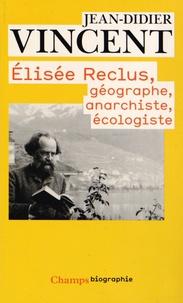 Jean-Didier Vincent - Elisée Reclus - Géographe, anarchiste, écologiste.