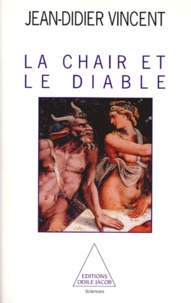 Jean-Didier Vincent - La chair et le diable.
