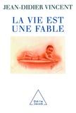 Jean-Didier Vincent - La vie est une fable.