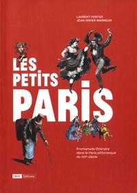 Jean-Didier Wagneur et Laurent Portes - Les petits Paris - Promenades littéraires dans le Paris pittoresque du XIXe siècle.