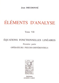 Jean Dieudonné - Eléments d'analyse - Tome 7, Equations fonctionnelles linéaires Première partie : Opérateurs pseudo-différentiels.