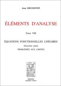 Jean Dieudonné - Eléments d'analyse - Tome 8, Equations fonctionnelles linéaires Deuxième partie : problèmes aux limites.