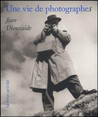 Jean Dieuzaide - Une vie de photographes.