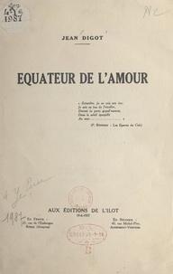 Jean Digot - Équateur de l'amour.