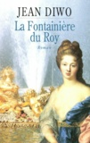 Jean Diwo - La fontainière du roy.