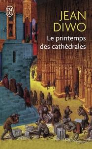 Jean Diwo - Le printemps des cathédrales.