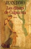 Jean Diwo - Les dîners de Calpurnia.