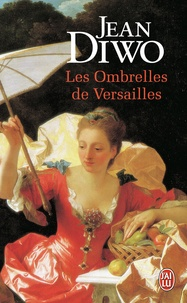 Jean Diwo - Les ombrelles de Versailles.
