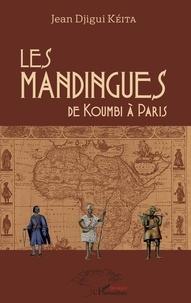 Téléchargement du livre d'échantillons Epub Les Mandingues  - de Koumbi à Paris par Jean Djigui Kéita (Litterature Francaise)