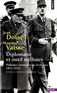 Jean Doise et Maurice Vaïsse - Diplomatie et outil militaire - Politique étrangère de la France (1871-2015).