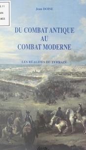 Jean Doise - Du combat antique au combat moderne : les réalités du terrain.
