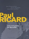 Jean Domenichino et Xavier Daumalin - Paul Ricard et le vrai pastis de Marseille.