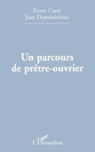 Jean Domenichino et Pierre Carré - Un parcours de prêtre-ouvrier.