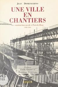 Jean Domenichino et Madeleine Rebérioux - Une ville en chantiers - La construction navale à Port-de-Bouc (1900-1966).