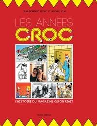 Jean-Dominic Leduc et Michel Viau - Les Années Croc - L'Histoire du magazine qu'on riait.
