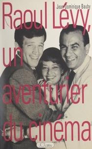 Jean-Dominique Bauby et  Collectif - Raoul Lévy, un aventurier du cinéma.
