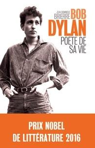 Jean-Dominique Brierre - Bob Dylan - Poète de sa vie.