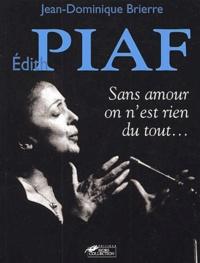 Edith Piaf- Sans amour on n'est rien du tout - Jean-Dominique Brierre |
