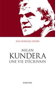 Jean-Dominique Brierre - Milan Kundera, une vie d'écrivain.