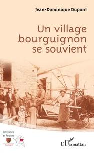 Jean-Dominique Dupont - Un village bourguignon se souvient.