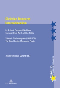 Jean-Dominique Durand - Christian Democrat Internationalism - Its Action in Europe and Worldwide from post World War II until the 1990s. Volume II: The Development (1945–1979). The Role of Parties, Movements, People.