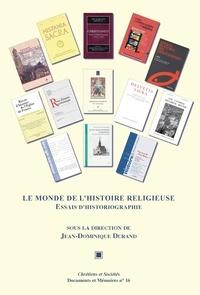 Jean-Dominique Durand - Le monde de l'histoire religieuse - Essais d'historiOgraphie.