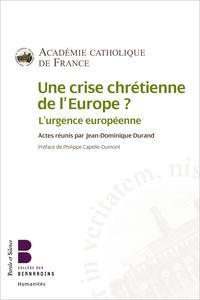 Jean-Dominique Durand - Une crise chrétienne de l'Europe ? - L'urgence européenne.