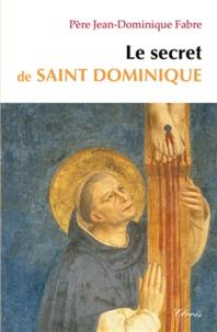 Jean-Dominique Fabre - Le secret de saint Dominique.