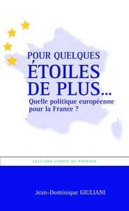 Jean-Dominique Giuliani - Pour quelques étoiles de plus... Quelle politique européenne pour la France ?.