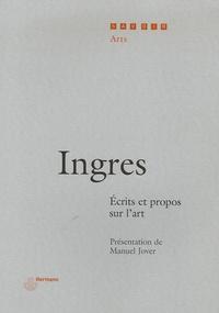 Jean-Dominique Ingres - Ecrits et propos sur l'art.