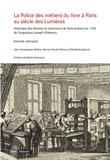 Jean-Dominique Mellot et Marie-Claude Felton - La Police des métiers du livre à Paris, au siècle des Lumières - Historique des libraires et imprimeurs de Paris existans en 1752 de l'inspecteur Joseph d'Hémery.