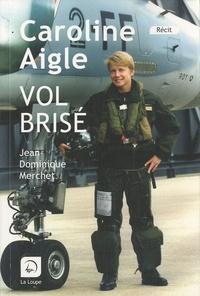 Jean-Dominique Merchet - Caroline Aigle - Vol brisé.
