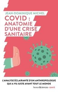Jean-Dominique Michel - Covid : anatomie d'une crise sanitaire.